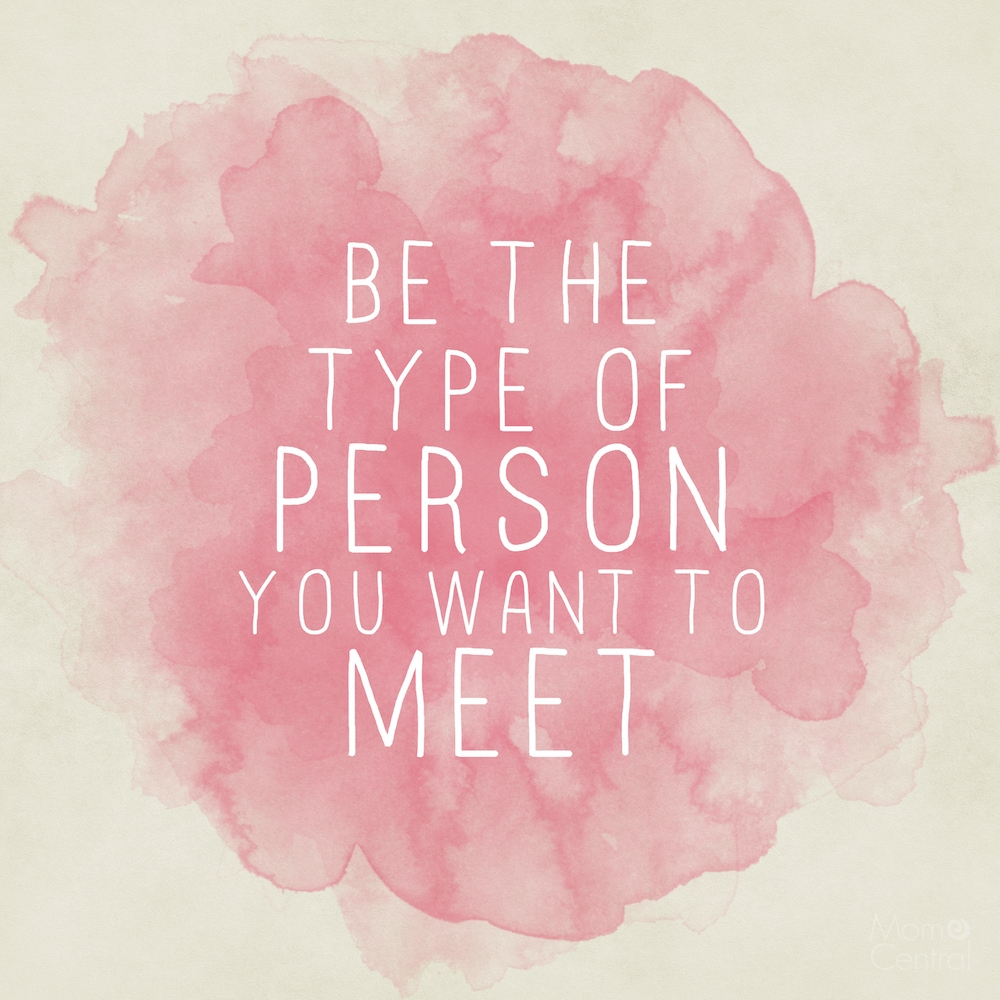 be the type of person you want to meet tumblr quotes
