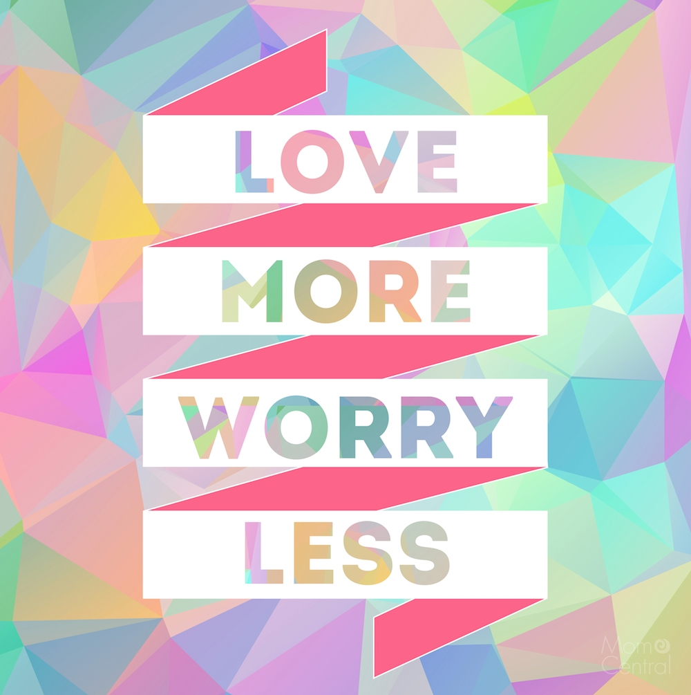 Love More Worry Less Mom Central